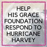 Help His Grace Foundation Respond to Hurricane Harvey